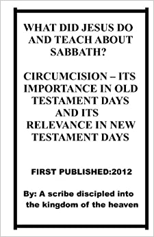 WHAT DID JESUS DO AND TEACH ABOUT SABBATH? CIRCUMCISION