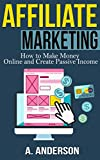 Affiliate Marketing: How To Make Money And Create an Income (Blog Promotion, Niche, Passive, Affiliate Business, Traffic, Online Marketing For Beginners, Affiliates)