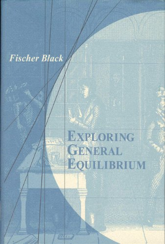 Fischer Black - Exploring General Equilibrium