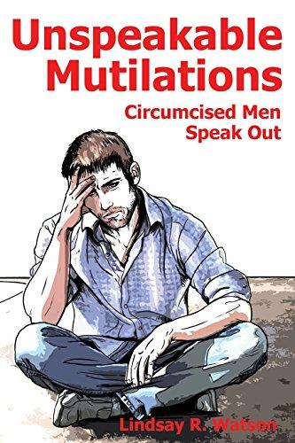 Unspeakable Mutilations: Circumcised Men Speak Out