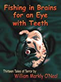 Fishing in Brains for an Eye with Teeth (Thirteen Tales of Terror)