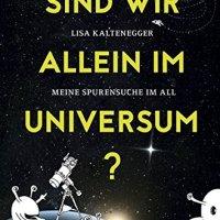 Sind wir allein im Universum? : Meine Spurensuche im All / Lisa Kaltenegger
