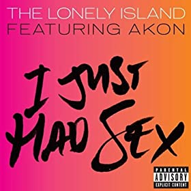 I Just Had Sex [Explicit]