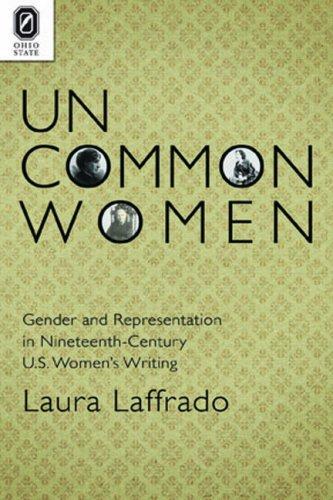 Uncommon Women: Gender and Representation in Nineteenth-Century U.S. Women's Writing