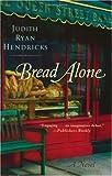 Bread Alone, by Judith Ryan Hendricks