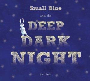 Small Blue and the Deep Dark Night by Jon Davis| wearewordnerds.com