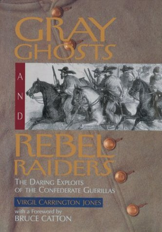 Gray Ghosts and Rebel Raiders: The Daring Exploits of the Confederate Guerillas