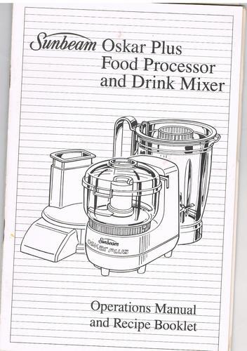 Sunbeam Oskar Food Processor Operations Manual and Recipe