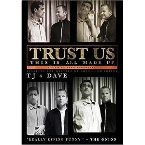 Trust Us... TJ & Dave