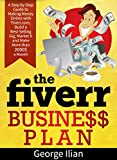 The Fiverr Business Plan: A Step by Step Guide to Making Money Online with fiverr.com, Build a Best-Selling Gig, Market It and Make More than 2000$ a Month
