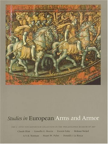 Studies in European Arms and Armor: The C. Otto Von Kienbusch Collection in the Philadelphia Museum of Art
