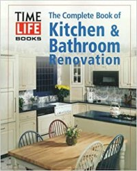 The Complete Book of Kitchen & Bathroom Renovation: Time ...