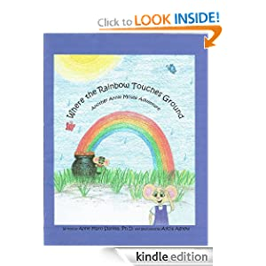 Where the Rainbow Touches Ground: Another Annie Mouse Adventure (The Adventures of Annie Mouse)
