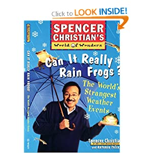 Can it Really Rain Frogs: The World's Strangest Weather Events (Spencer Christian's World of Wonders)