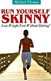 Run Yourself Skinny: Lose Weight Fast Without Dieting!