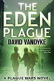 The Eden Plague: A Biological and Political Technothriller (Plague Wars Series Book 0)