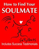 The Secret: HOW TO FIND YOUR SOULMATE (A Proven Formula for Finding Your Perfect Partner Using The Law of Attraction, Includes Great Testimonials)