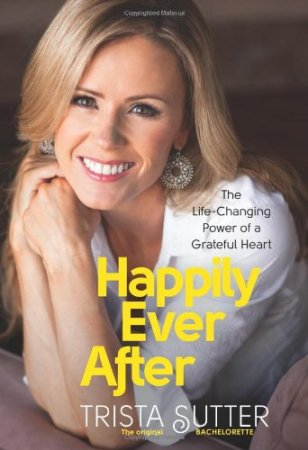 Happily Ever After: The Life-Changing Power of a Grateful Heart by Trista Sutter, Mr. Media Interviews