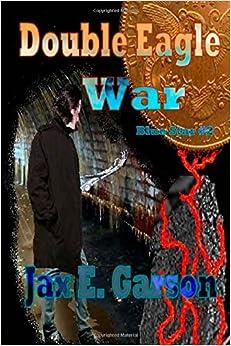 Double Eagle War (Volume 2): Jax E. Garson: 9781463618490: Amazon.com: Books