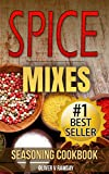 Spice Mixes: Seasoning Cookbook: The Definitive Guide to Mixing Herbs & Spices to Make Amazing Mixes and Seasonings (Seasonings, Spice Rubs, Mixing Spices, ... Creating Spice Mixes, Creating Herb Mixes)