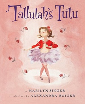 Tallulah's Tutu by Marilyn Singer | Featured Book of the Day | wearewordnerds.com