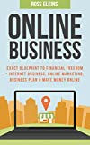 Online Business: Exact Blueprint to Financial Freedom - Internet Business, Online Marketing, Business Plan & Make Money Online (Online Selling, Passive Income, Online Business Ideas)