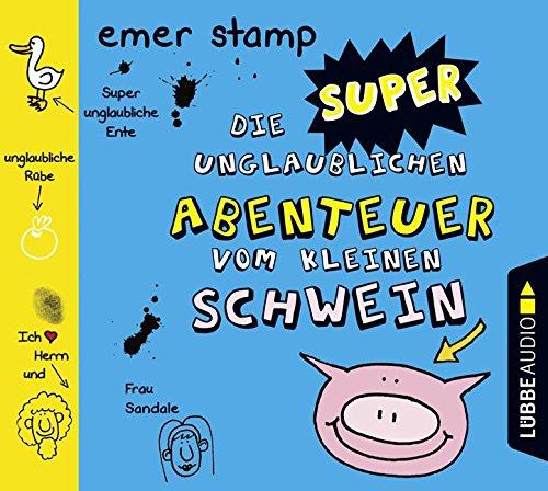 Die super unglaublichen Abenteuer vom kleinen Schwein (Emer Stamp) - Lübbe Audio 2015