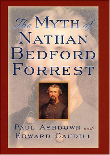 The Myth of Nathan Bedford Forrest (The American Crisis Series: Books on the Civil War Era)