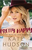 Pretty Happy: Healthy Ways to Love Your Body Hardcover – February 16, 2016