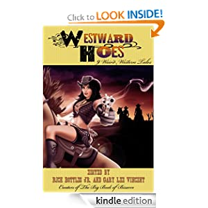 Westward Hoes: 9 Weird Western Tales - Edited by Rich Bottles Jr. & Gary Lee Vincent