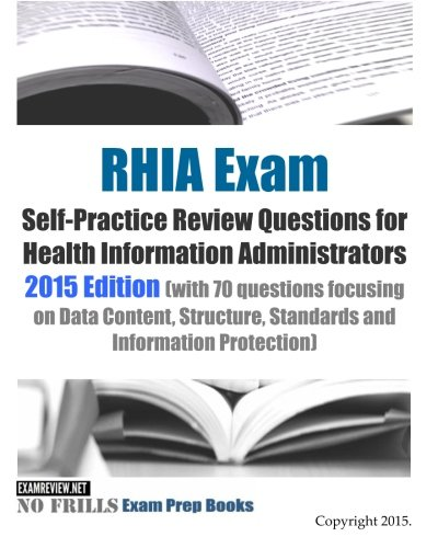 RHIA Exam SelfPractice Review Questions for Health Information Administrators 2015 Edition