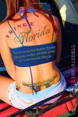 Fringe Florida: Travels among Mud Boggers, Furries, Ufologists, Nudists, and Other Lovers of Unconventional Lifestyles by Lynn Waddell, Mr. Media Interview