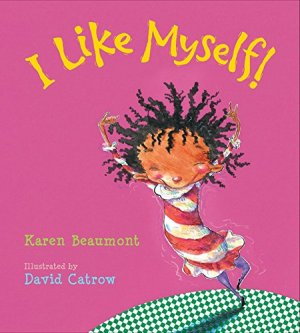 I Like Myself! (board book) by Karen Beaumont | Featured Book of the Day | wearewordnerds.com