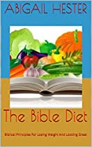 The Bible Diet: Biblical Principles For Losing Weight And Looking Great