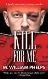 Kill For Me (Pinnacle True Crime)