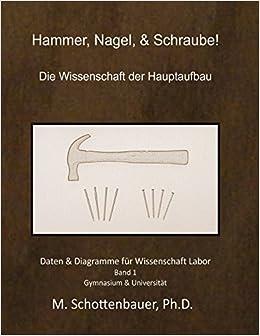 Hammer, Nagel, & Schraube! Die Wissenschaft der Hauptaufbau: Daten & Diagramme für Wissenschaft