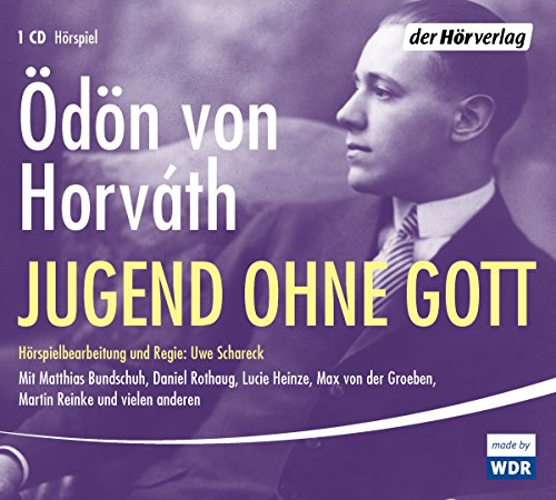 Jugend ohne Gott (Ödön von Horváth) WDR 2013 / der hörverlag 2015