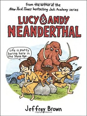 Lucy & Andy Neanderthal (Lucy and Andy Neanderthal) by Jeffrey Brown | Featured Book of the Day | wearewordnerds.com