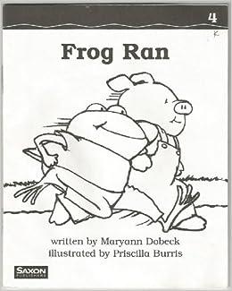 Frog Ran (Saxon Phonics & Spelling, Grade K): Maryann