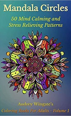 Mandala Circles 50 Mind Calming And Stress Relieving Patterns Coloring Books For Adults Book 1 Kindle Edition By Audrey Wingate
