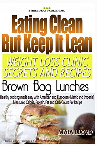 Weight Loss Clinic Secrets and Recipes - Eating Clean But Keep It Lean  - Brown Bag Lunches: Real Weight Loss Clinic Programme from 5 London Weight Loss ... -Eating Clean But Keep It Lean Book 3)