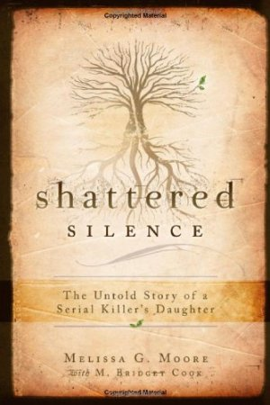 Shattered Silence: The Untold Story of a Serial Killer's Daughter by Melissa G. Moore| wearewordnerds.com