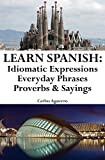Learn Spanish: Spanish Idiomatic Expressions - Everyday Phrases - Proverbs & Sayings Review