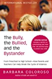 The Bully, the Bullied, and the Bystander: From Preschool to HighSchool--How Parents and Teachers Can Help Break the Cycle (Updated Edition)