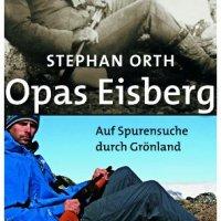 Opas Eisberg : auf Spurensuche durch Grönland / Stephan Orth
