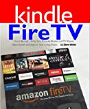 Fire TV Users Manual: Bring Your Favorite Movies and TV Shows, Video Games and Apps To Your Living Room