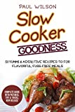 Slow Cooker Goodness: 51 Yummi & Addictive Recipes To For Flavorful, Fuss-Free Meals