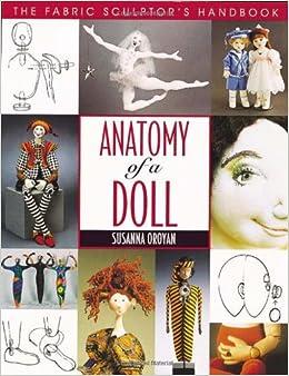 Anatomy of a Doll: The Fabric Sculptor's Handbook: Susanna ...