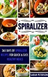 Spiralizer: 365 Spiralizer Recipes For Paleo, Low Carb and Rapid Weight Loss Diets (Spiral Slicer, Veggetti, Spaghetti Shredders, Vegetable Slicer)