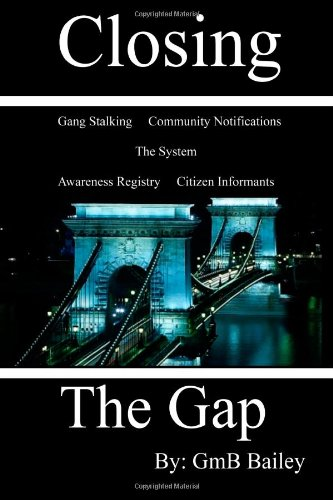 Closing The Gap: Gang Stalking: GmB Bailey: 9781453803318: Amazon.com: Books